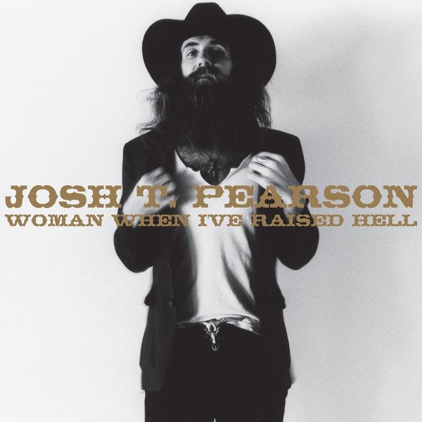 Josh T. Pearson Women, When I've Raised Hell