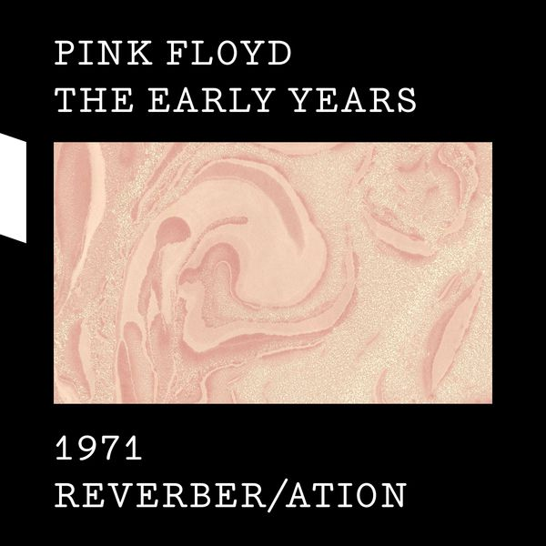 Pink Floyd The Early Years 1971 REVERBER/ATION