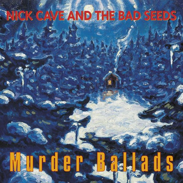Nick Cave & The Bad Seeds - Murder Ballads (Remastered)