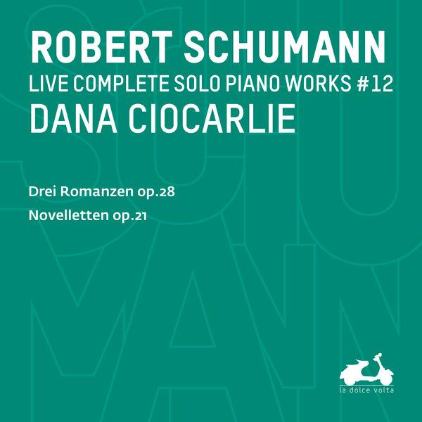Dana Ciocarlie - R. Schumann : Complete Solo Piano Works, Vol. 12 (Live)