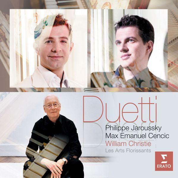 Philippe Jaroussky/William Christie/Max Emanuel Cencic/Les Arts Florissants - Duetti (Bononcini, Conti, Porpora, Marcello, Scarlatti, etc.)