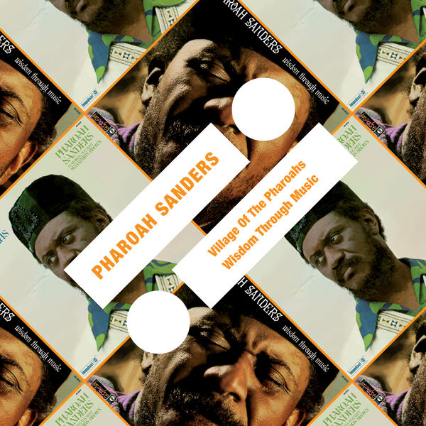 Pharoah Sanders - Village Of The Pharoahs / Wisdom Through Music