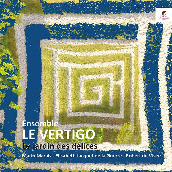 Ensemble Le Vertigo - Le Jardin des délices (Marais, Visée, Jacquet de la Guerre)