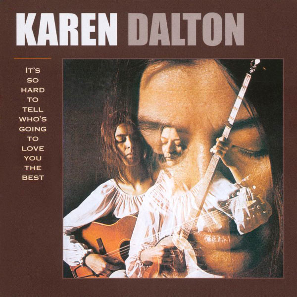 Karen Dalton - It's So Hard To Tell You Who's Going To Love You The Best