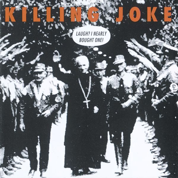 Killing Joke - Laugh? I Nearly Bought One!