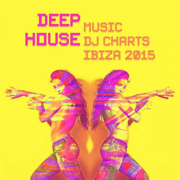 Deep house music dj charts ibiza 2015 various artists for New deep house music 2015
