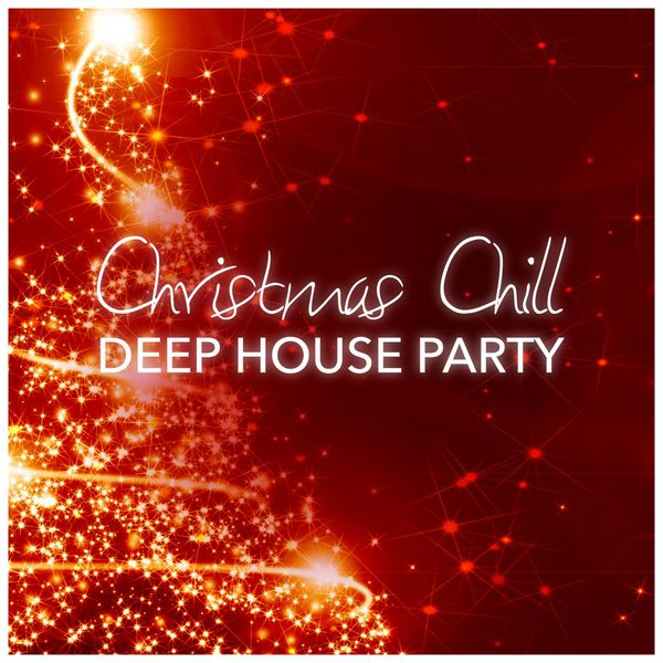 various artists christmas chill deep house party - Christmas Chill