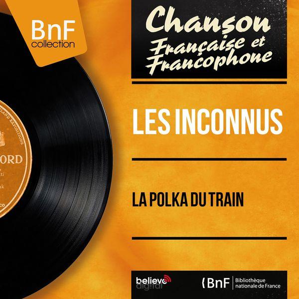 Les Inconnus - La polka du train (Mono version)