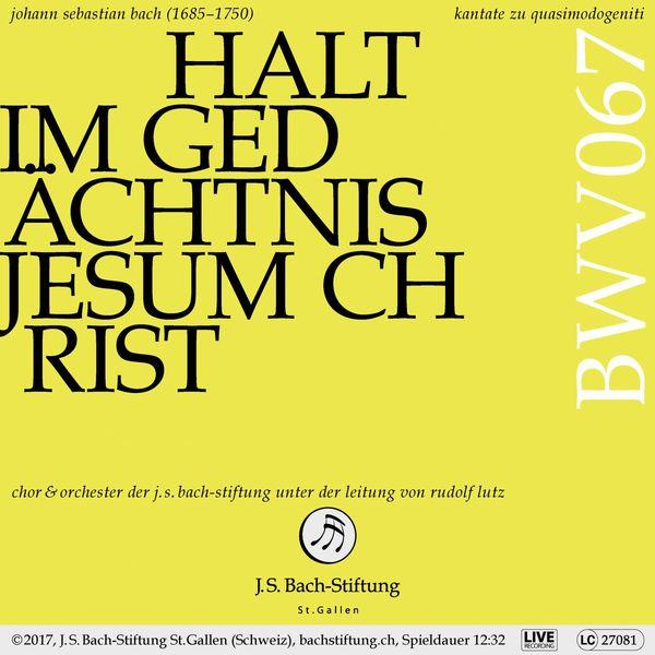 Chor & Orchester der J.S. Bach-Stiftung Bachkantate, BWV 67 - Halt im Gedächtnis Jesum Christ