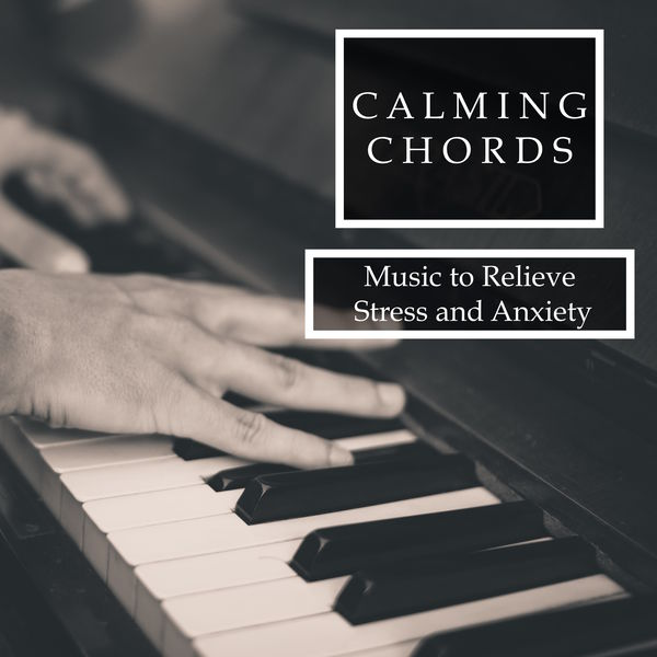 Calming Chords - Piano Tranquility and Pure Relaxation to Relieve Stress and Anxiety : Piano ...
