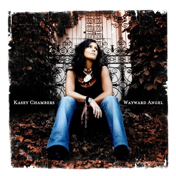 Kasey Chambers - Wayward Angel