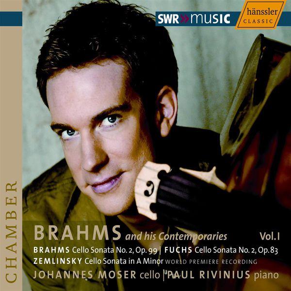 Johannes Moser|BRAHMS / FUCHS / ZEMLINSKY: Cello Sonatas (Brahms and his Contemporaries, Vol. 1)
