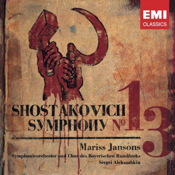 Mariss Jansons/Sergei Aleksashkin/Chor des Bayerischen Rundfunks/Symphonieorchester des Bayerischen Rundfunks - Shostakovich: Symphony No. 13
