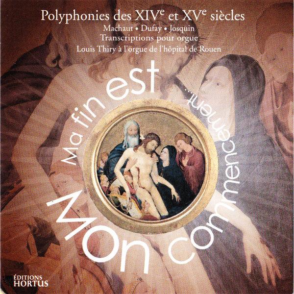 Louis Thiry - Ma fin est mon commencement (Polyphonies des XIVe et XVe siècles : Machaut, Dufay, Josquin)