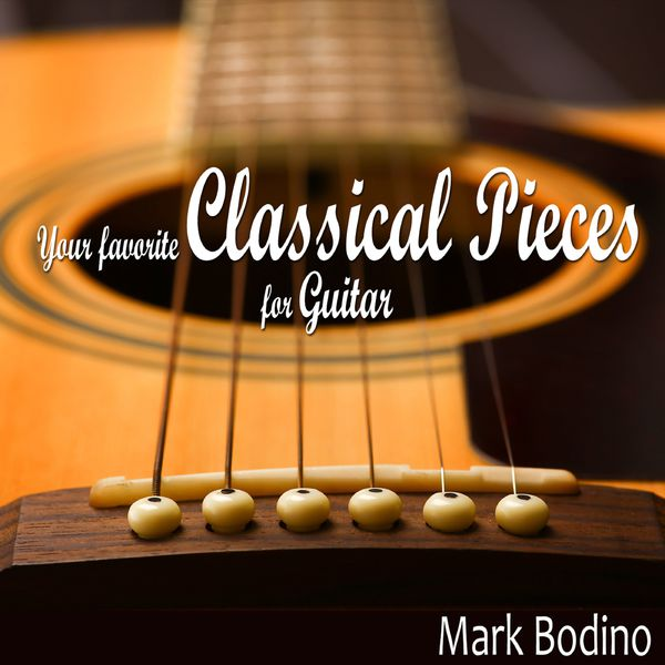 Mark Bodino - Your Favorite Classical Pieces for Guitar