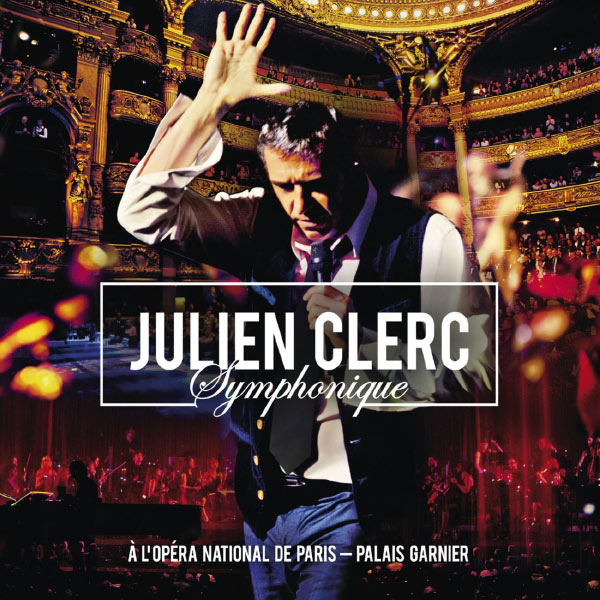 Julien Clerc - Julien Clerc Symphonique (Live à l'Opéra National de Paris, Palais Garnier, 2012)