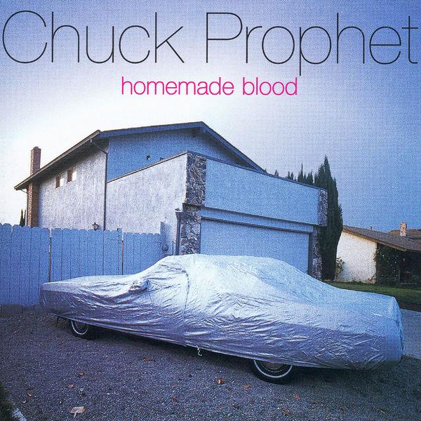 Chuck Prophet - Homemade Blood