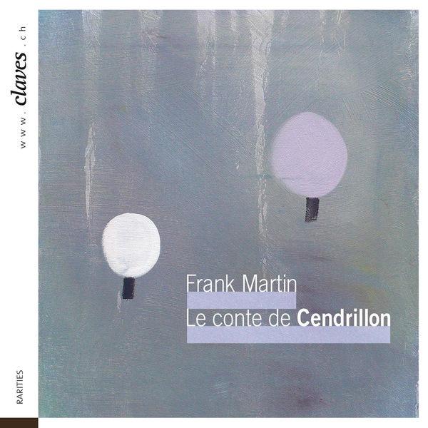 Frank Martin - Frank Martin : Le conte de Cendrillon (Das Märchen vom Aschenbrödel). Première mondiale
