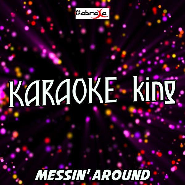 Karaoke King - Messin' Around (Karaoke Version) (Originally Performed by Pitbull and Enrique Iglesias)