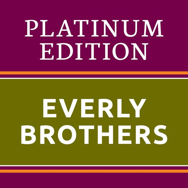 The Everly Brothers - The Everly Brothers - Platinum Edition (The Greatest Hits Ever!)