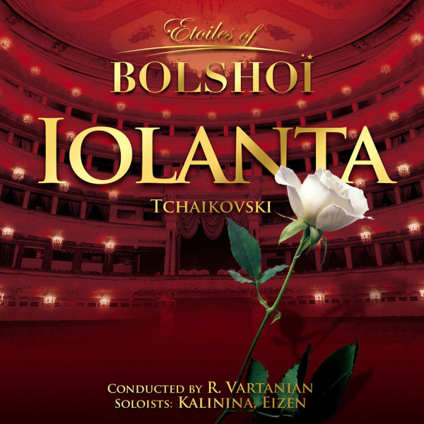 Ruben Vartanian - Tchaikovsky: Iolanta (Etoiles of Bolshoï)