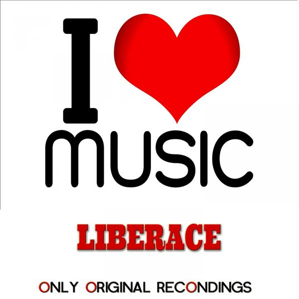 Liberace - I Love Music - Only Original Recordings