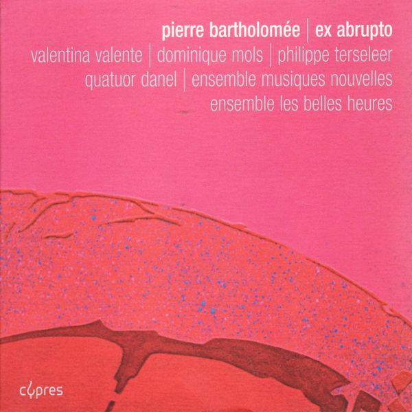 Quatuor Danel - Bartholomée: Ex Abrupto