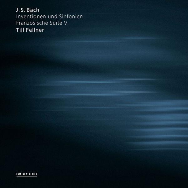 Till Fellner|Bach: Inventionen und Sinfonien / Französische Suite V