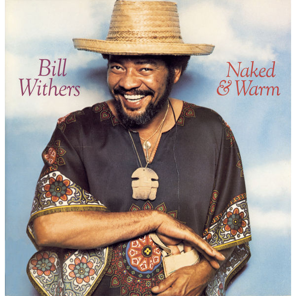 Bill Withers - Naked & Warm