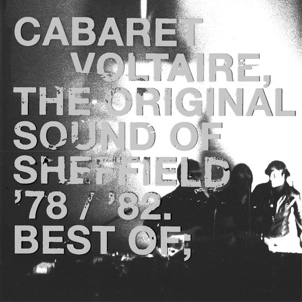Cabaret Voltaire - The Original Sound of Sheffield: '78 / '82 Best Of