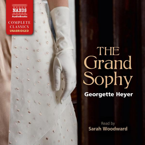 Sarah Woodward - The Grand Sophy (Unabridged)