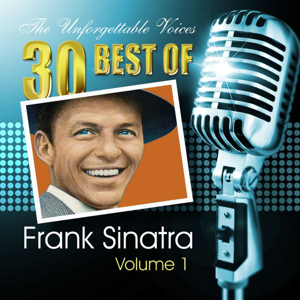 Frank Sinatra - The Unforgettable Voices: 30 Best of Frank Sinatra Vol. 1