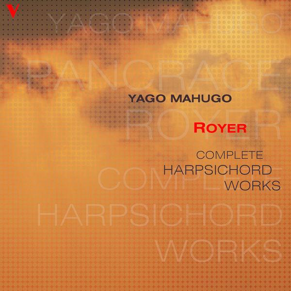 Yago Mahùgo - Joseph Nicolas Pancrace Royer : Complete Harpsichord Works