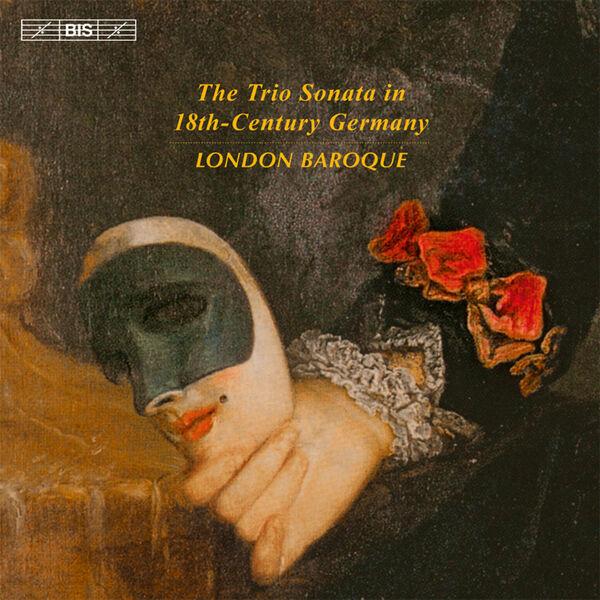 London Baroque - The Trio Sonata in 18th-Century Germany