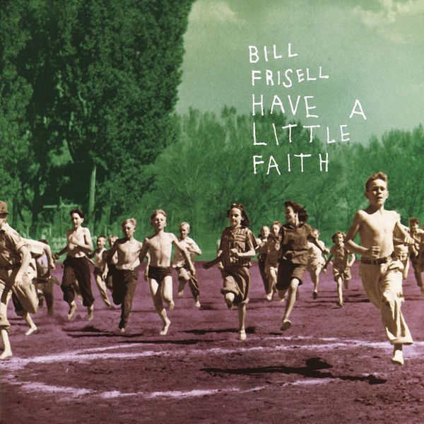 Bill Frisell|Have a Little Faith (Nonesuch store edition)