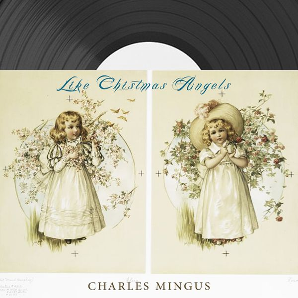 Charles Mingus - Like Christmas Angels