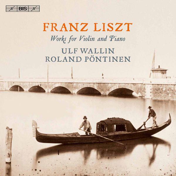 Ulf Wallin - Liszt : Works for Violin & Piano