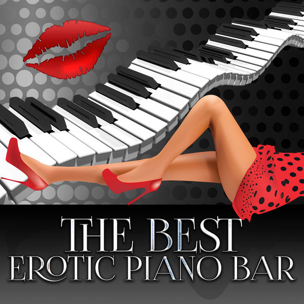 Piano Bar Music Guys - The Best Erotic Piano Bar - Romantic Love Songs, Night Lovers, Love of Piano Shades, Beating Heart, Hugs, Kisses, Love Sayings, Tantric and Sensual Music, Passionate & Sexuality