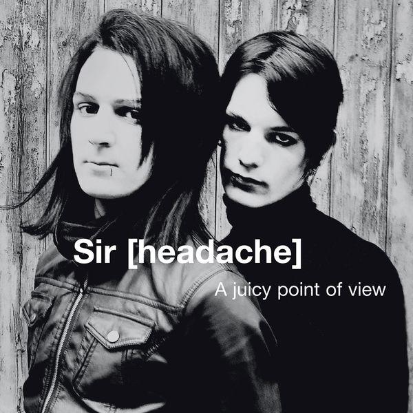 Sir [headache] - A Juicy Point of View - EP