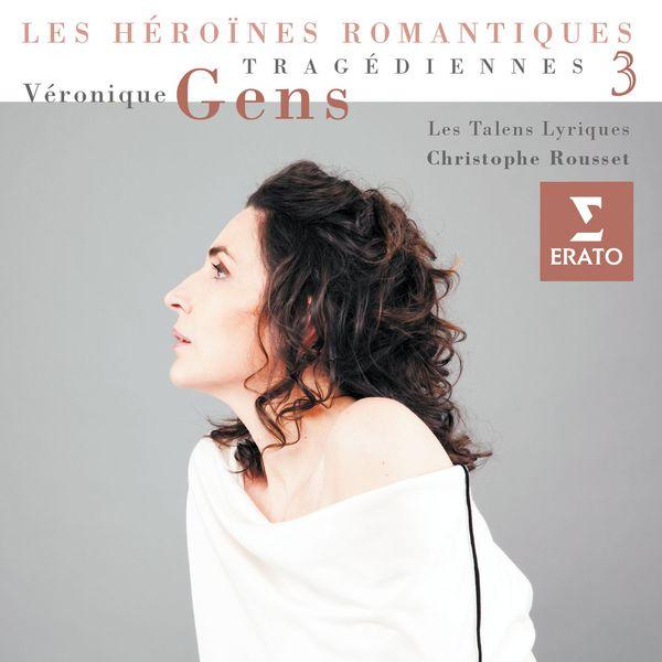 Véronique Gens/Les Talens Lyriques/Christophe Rousset - Tragédiennes (Vol. 3)
