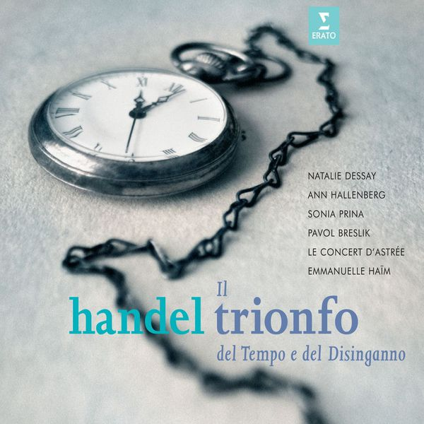 Natalie Dessay/Emmanuelle Haïm/Le Concert d`Astrée - Handel Il Trionfo Del Tempo