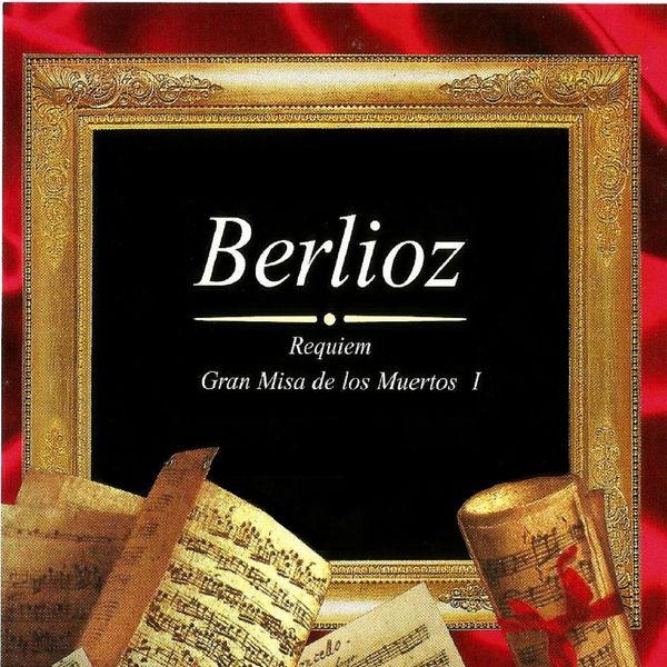 Hector Berlioz - Berlioz: Gran Misa de los Muertos