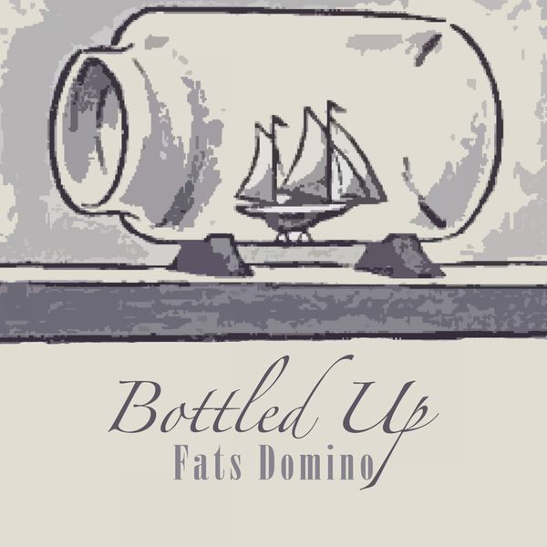 Fats Domino - Bottled Up