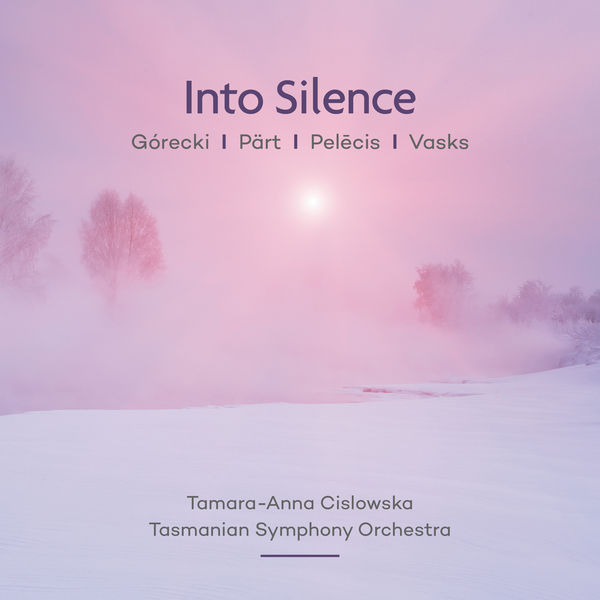 Tamara-Anna Cislowska - Into Silence: Pärt | Vasks | Górecki | Pelēcis