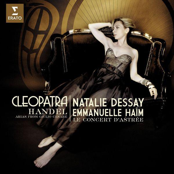 Natalie Dessay - Haendel : Arias for Cleopatra from 'Giulio Cesare'