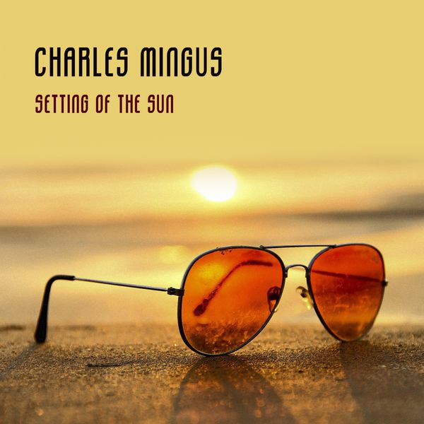 Charles Mingus - Setting Of The Sun
