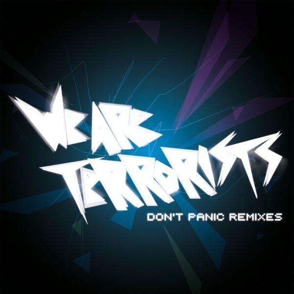 We Are Terrorists - Don't Panic Remixes