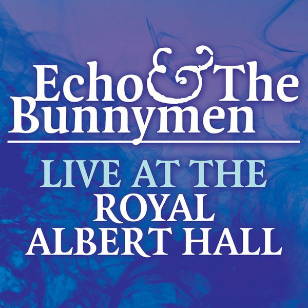 Echo And The Bunnymen - Live At The Royal Albert Hall