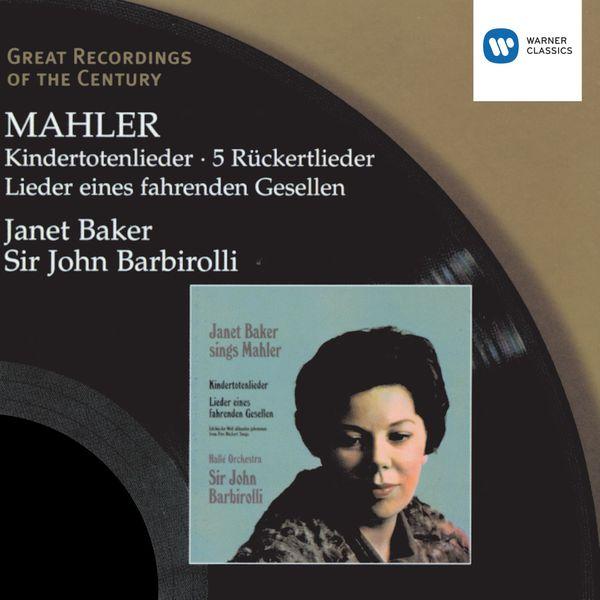 Dame Janet Baker/Sir John Barbirolli - Mahler : Kindertotenlieder, Rückertlieder...