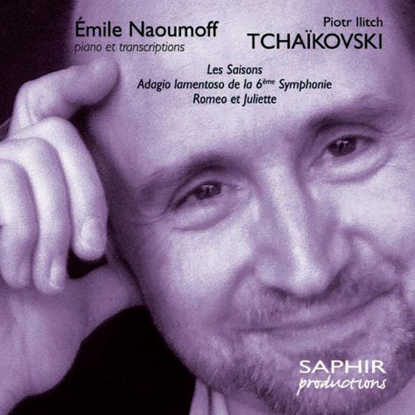Pyotr Illitch Tchaïkovski - Tchaikovsky : Les Saisons, Roméo et Juliette, Adagio lamentoso de la 6e Symphonie